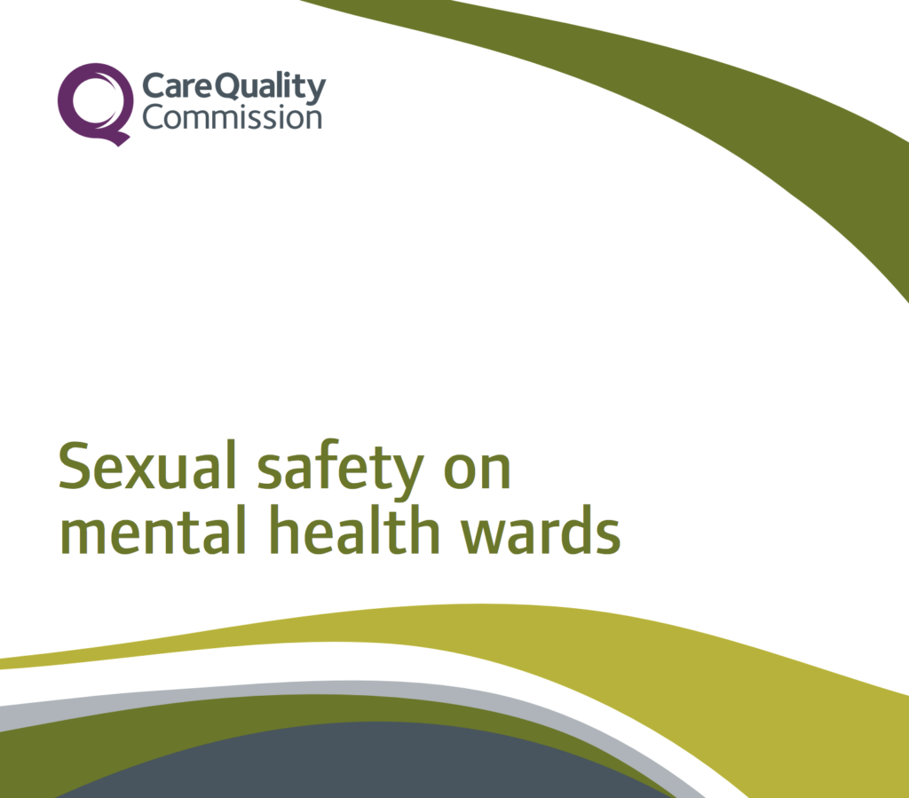 The Care Quality Commission have published a new report today entitled: Sexual Safety on Mental Health Wards.