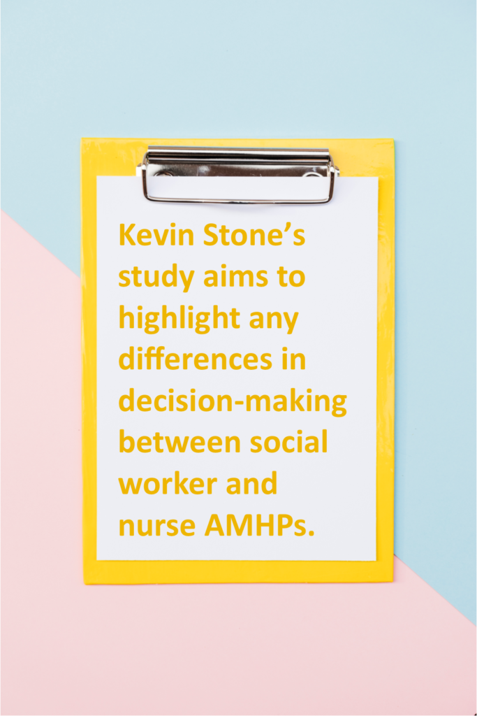 Kevin Stone's study aims to highlight any differences in decision-making between social worker and nurse AMHPs.