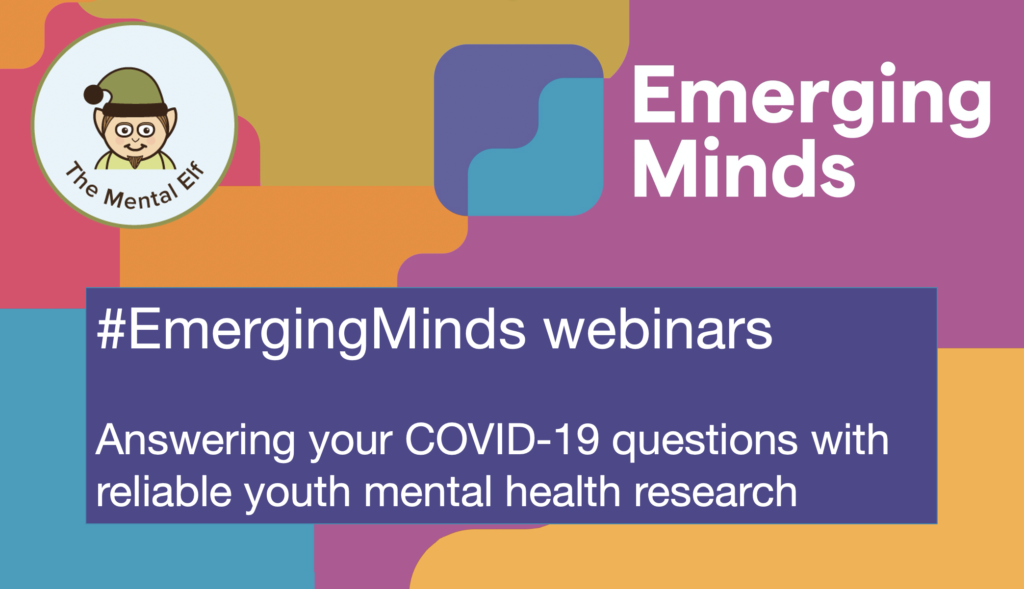 The #EmergingMinds webinars answered questions by summarising the best available evidence in a way that made sense not just to professionals, but also to parents and carers currently living with and caring for children and young people during the pandemic.