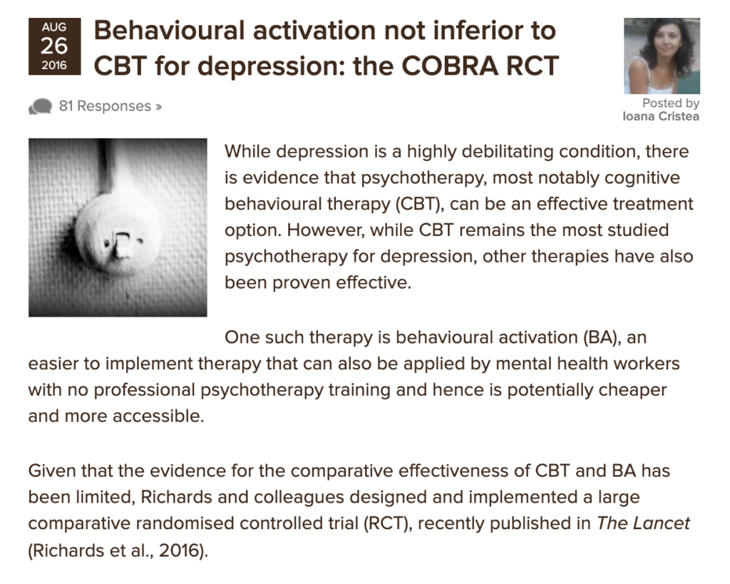 In 2016, the COBRA trial found that behavioural activation was not inferior to CBT for adults with depression, suggesting it might be an effective alternative at least for a certain segment of the population.